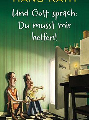 Und Gott sprach: Du musst mir helfen von Hans Rath