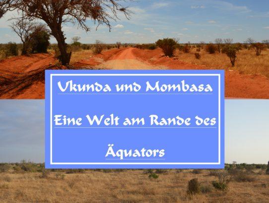 Ukunda und Mombasa – eine Welt am Rande des Äquators